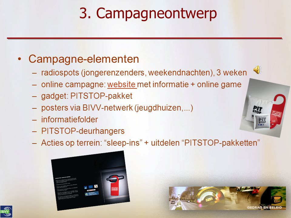 3. Campagneontwerp •Timing –medio november – medio december 2008 –Duur afhankelijk van thema, budget, effect •Creatief concept ism communicatiebureau
