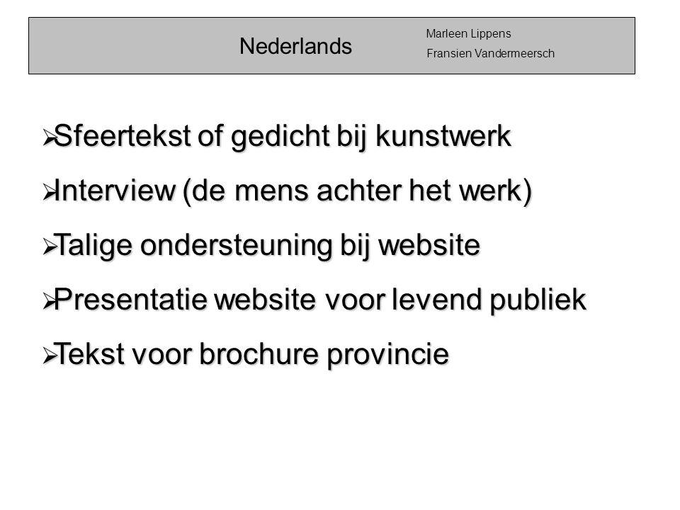Nederlands Marleen Lippens Fransien Vandermeersch  Sfeertekst of gedicht bij kunstwerk  Interview (de mens achter het werk)  Talige ondersteuning b