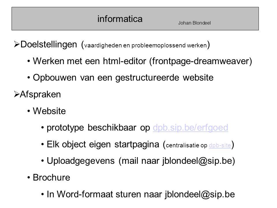 informatica Johan Blondeel  Doelstellingen ( vaardigheden en probleemoplossend werken ) • Werken met een html-editor (frontpage-dreamweaver) • Opbouw