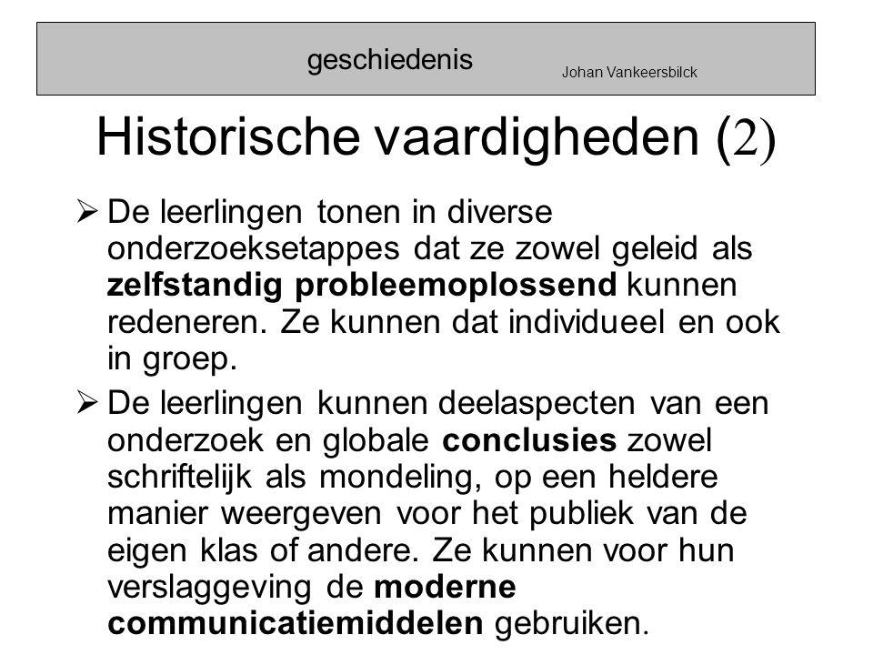 Historische vaardigheden ( 2)  De leerlingen tonen in diverse onderzoeksetappes dat ze zowel geleid als zelfstandig probleemoplossend kunnen redenere