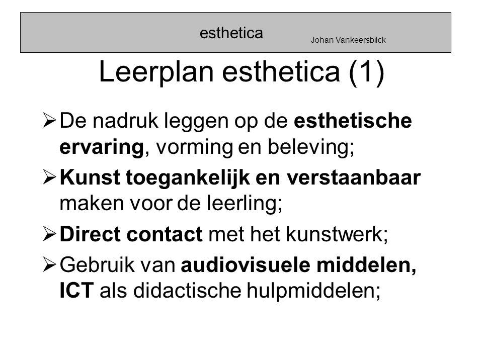 Leerplan esthetica (1)  De nadruk leggen op de esthetische ervaring, vorming en beleving;  Kunst toegankelijk en verstaanbaar maken voor de leerling