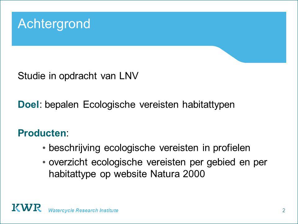 2 Watercycle Research Institute Achtergrond Studie in opdracht van LNV Doel: bepalen Ecologische vereisten habitattypen Producten: • beschrijving ecol