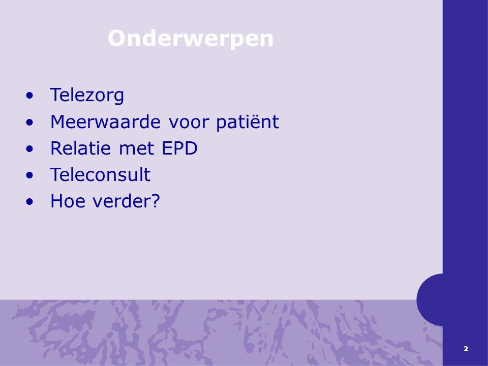 2 Onderwerpen •Telezorg •Meerwaarde voor patiënt •Relatie met EPD •Teleconsult •Hoe verder?