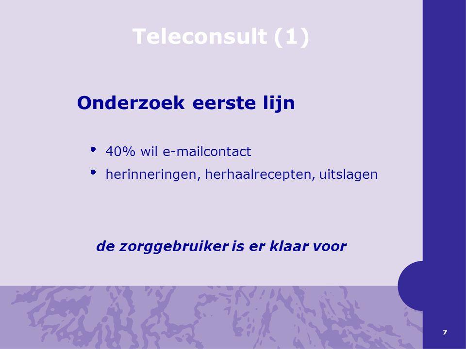 7 Teleconsult (1) Onderzoek eerste lijn  40% wil e-mailcontact  herinneringen, herhaalrecepten, uitslagen de zorggebruiker is er klaar voor
