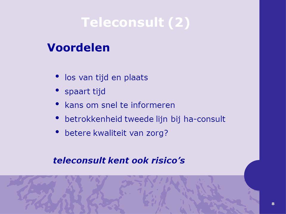 8 Teleconsult (2) Voordelen  los van tijd en plaats  spaart tijd  kans om snel te informeren  betrokkenheid tweede lijn bij ha-consult  betere kw