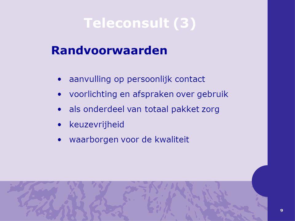 9 Teleconsult (3) Randvoorwaarden •aanvulling op persoonlijk contact •voorlichting en afspraken over gebruik •als onderdeel van totaal pakket zorg •ke