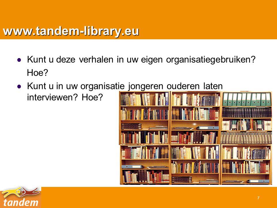 www.tandem-library.eu  Kunt u deze verhalen in uw eigen organisatiegebruiken.