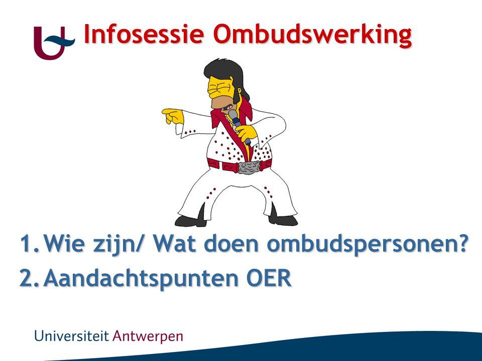 Infosessie Ombudswerking 1.Wie zijn/ Wat doen ombudspersonen? 2.Aandachtspunten OER