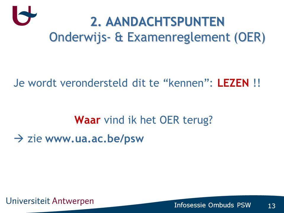"""13 Infosessie Ombuds PSW 2. AANDACHTSPUNTEN Onderwijs- & Examenreglement (OER) Je wordt verondersteld dit te """"kennen"""": LEZEN !! Waar vind ik het OER t"""
