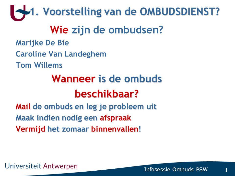 1 Infosessie Ombuds PSW 1.Voorstelling van de OMBUDSDIENST? Wie zijn de ombudsen? Marijke De Bie Caroline Van Landeghem Tom Willems Wanneer is de ombu
