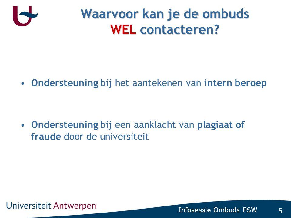 5 Infosessie Ombuds PSW Waarvoor kan je de ombuds WEL contacteren? •Ondersteuning bij het aantekenen van intern beroep •Ondersteuning bij een aanklach