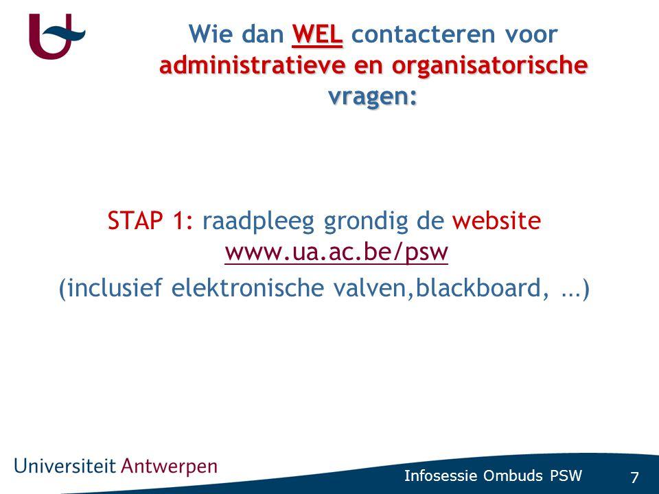 7 Infosessie Ombuds PSW WEL administratieve en organisatorische vragen: Wie dan WEL contacteren voor administratieve en organisatorische vragen: STAP