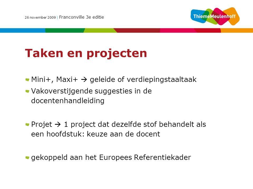 Taken en projecten Mini+, Maxi+  geleide of verdiepingstaaltaak Vakoverstijgende suggesties in de docentenhandleiding Projet  1 project dat dezelfde stof behandelt als een hoofdstuk: keuze aan de docent gekoppeld aan het Europees Referentiekader