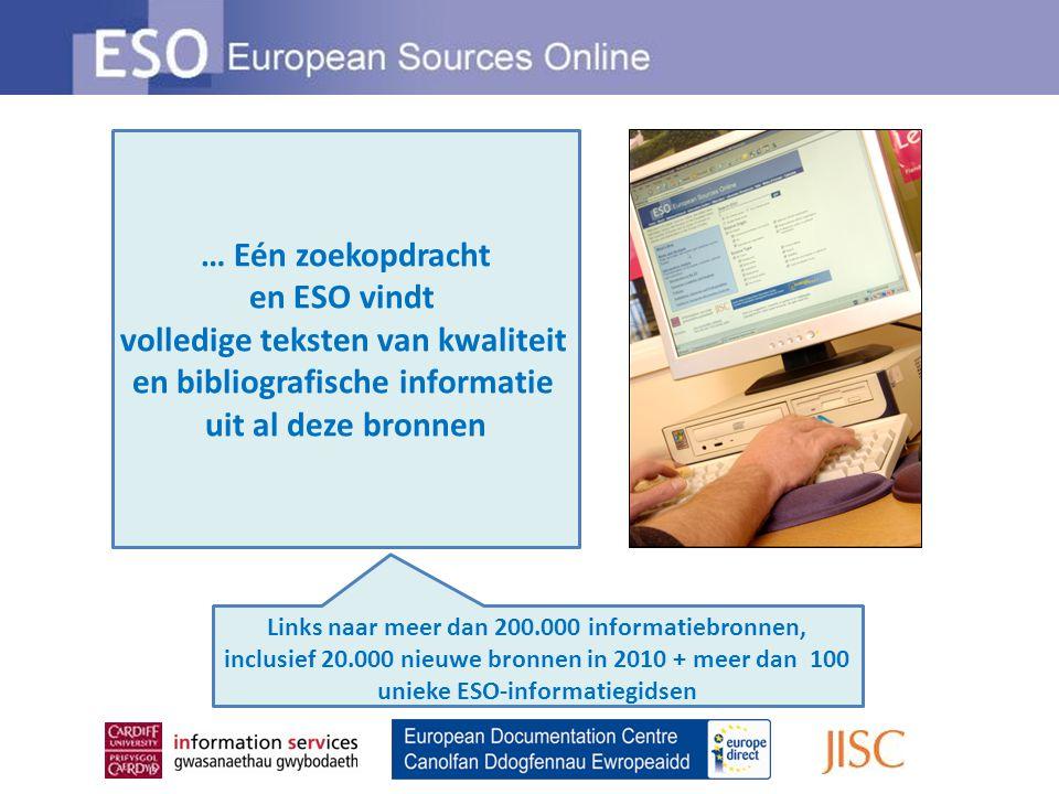 … Eén zoekopdracht en ESO vindt volledige teksten van kwaliteit en bibliografische informatie uit al deze bronnen Links naar meer dan 200.000 informatiebronnen, inclusief 20.000 nieuwe bronnen in 2010 + meer dan 100 unieke ESO-informatiegidsen