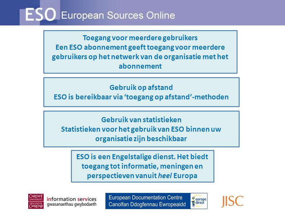 Gebruik op afstand ESO is bereikbaar via 'toegang op afstand'-methoden Toegang voor meerdere gebruikers Een ESO abonnement geeft toegang voor meerdere gebruikers op het netwerk van de organisatie met het abonnement Gebruik van statistieken Statistieken voor het gebruik van ESO binnen uw organisatie zijn beschikbaar ESO is een Engelstalige dienst.