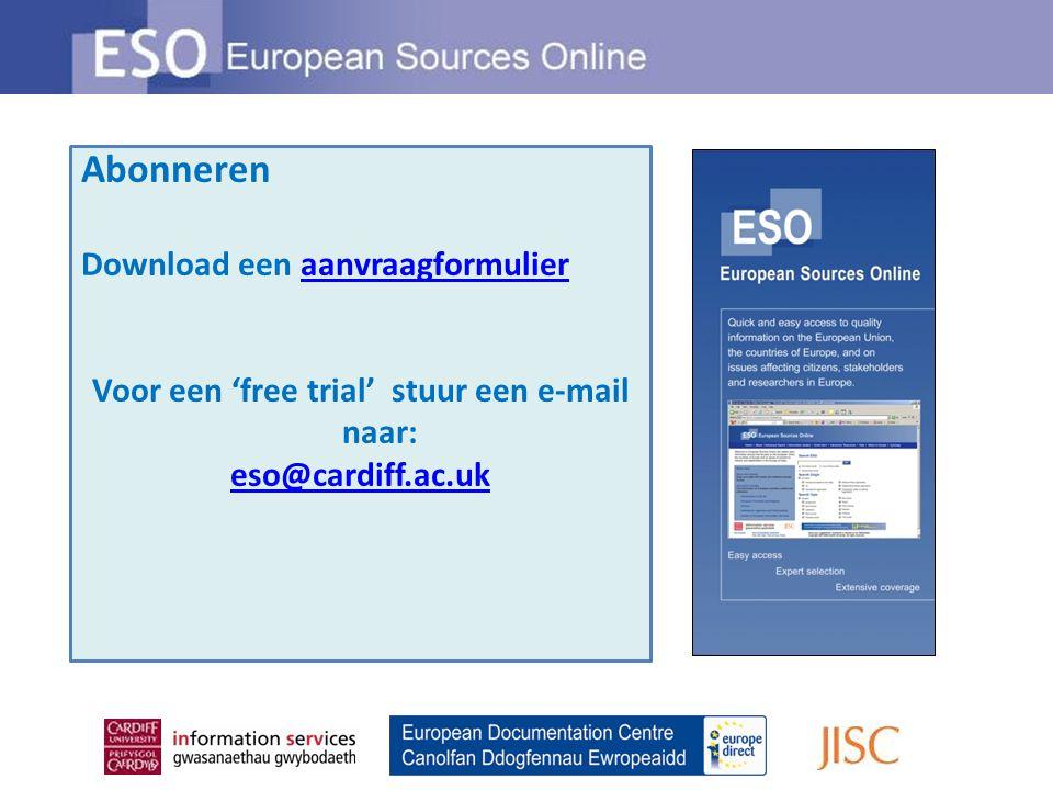Abonneren Download een aanvraagformulieraanvraagformulier Voor een 'free trial' stuur een e-mail naar: eso@cardiff.ac.uk