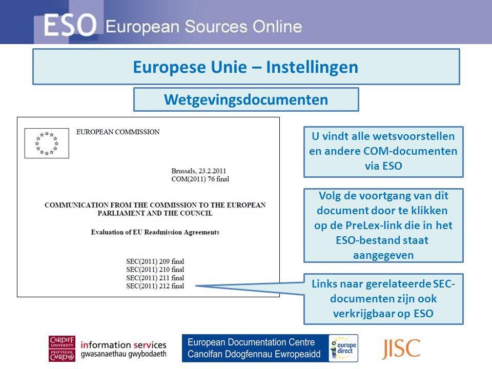 Europese Unie – Instellingen U vindt alle wetsvoorstellen en andere COM-documenten via ESO Volg de voortgang van dit document door te klikken op de PreLex-link die in het ESO-bestand staat aangegeven Wetgevingsdocumenten Links naar gerelateerde SEC- documenten zijn ook verkrijgbaar op ESO
