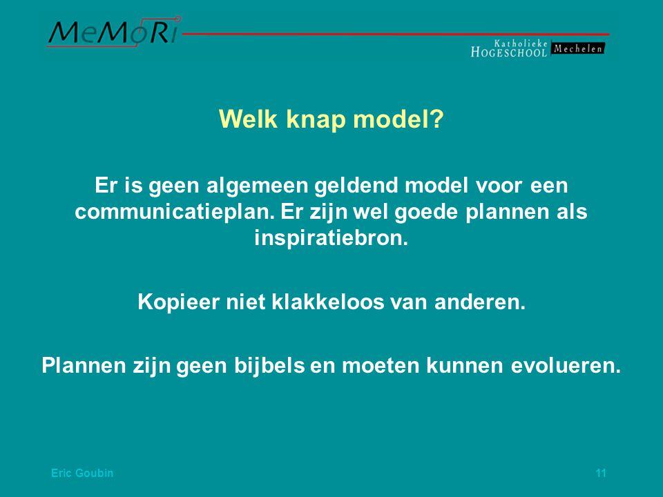 Eric Goubin 11 Welk knap model.Er is geen algemeen geldend model voor een communicatieplan.