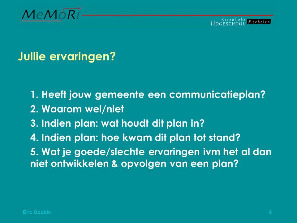 Eric Goubin 6 Jullie ervaringen.1. Heeft jouw gemeente een communicatieplan.