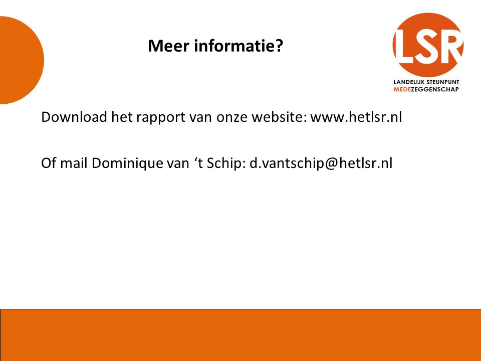 Download het rapport van onze website: www.hetlsr.nl Of mail Dominique van 't Schip: d.vantschip@hetlsr.nl Meer informatie