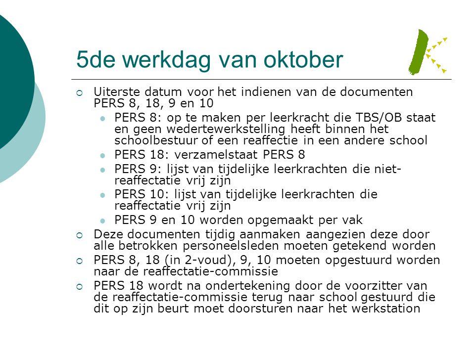 5de werkdag van oktober  Uiterste datum voor het indienen van de documenten PERS 8, 18, 9 en 10  PERS 8: op te maken per leerkracht die TBS/OB staat