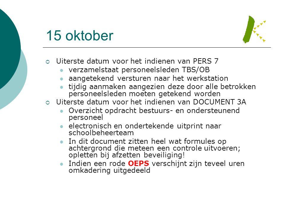 15 oktober  Uiterste datum voor het indienen van PERS 7  verzamelstaat personeelsleden TBS/OB  aangetekend versturen naar het werkstation  tijdig