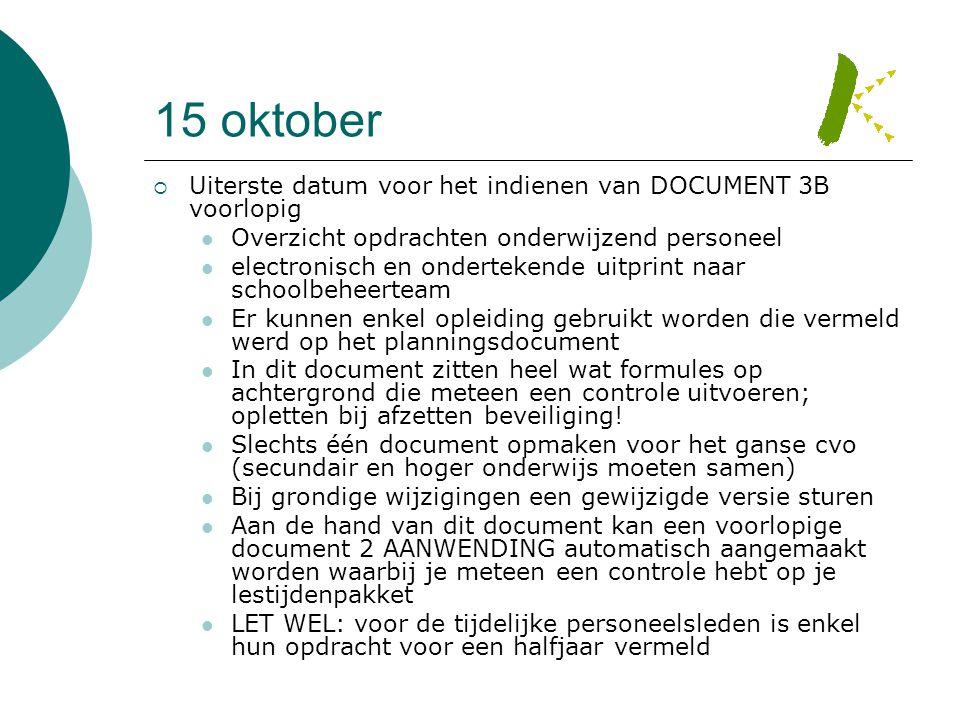 15 oktober  Uiterste datum voor het indienen van DOCUMENT 3B voorlopig  Overzicht opdrachten onderwijzend personeel  electronisch en ondertekende u
