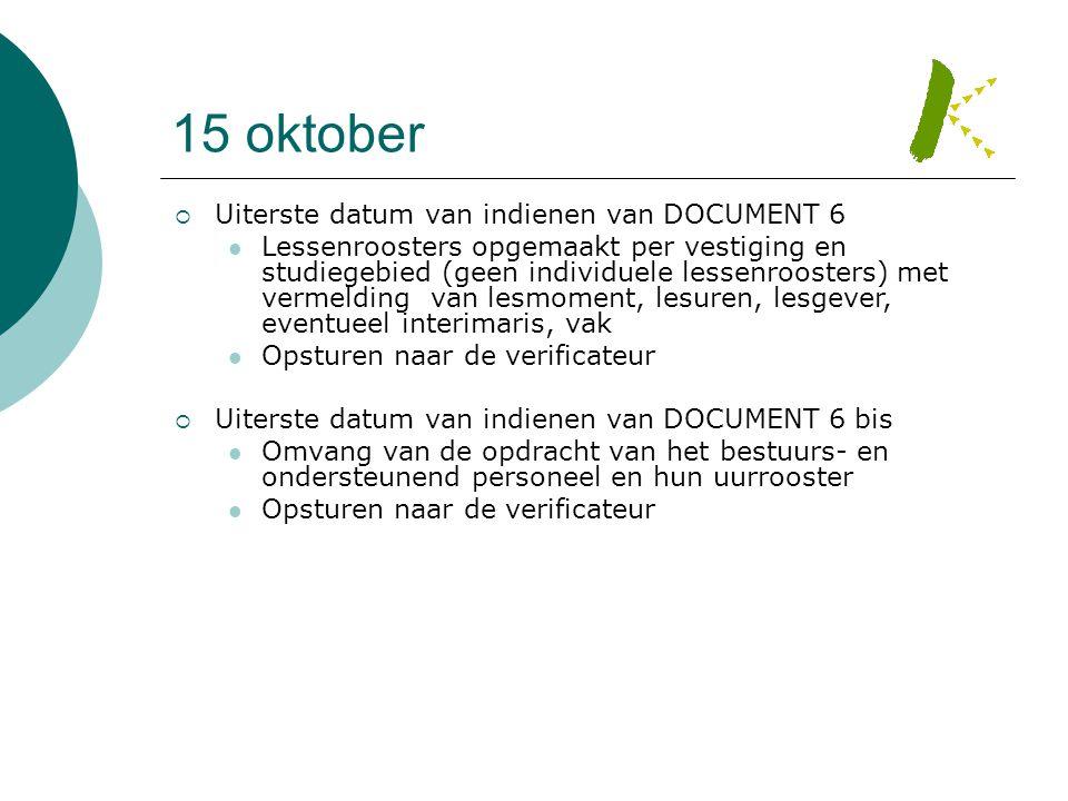 15 oktober  Uiterste datum van indienen van DOCUMENT 6  Lessenroosters opgemaakt per vestiging en studiegebied (geen individuele lessenroosters) met