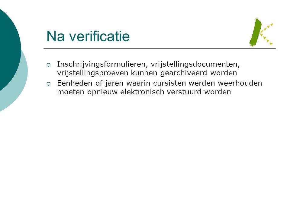 Na verificatie  Inschrijvingsformulieren, vrijstellingsdocumenten, vrijstellingsproeven kunnen gearchiveerd worden  Eenheden of jaren waarin cursist