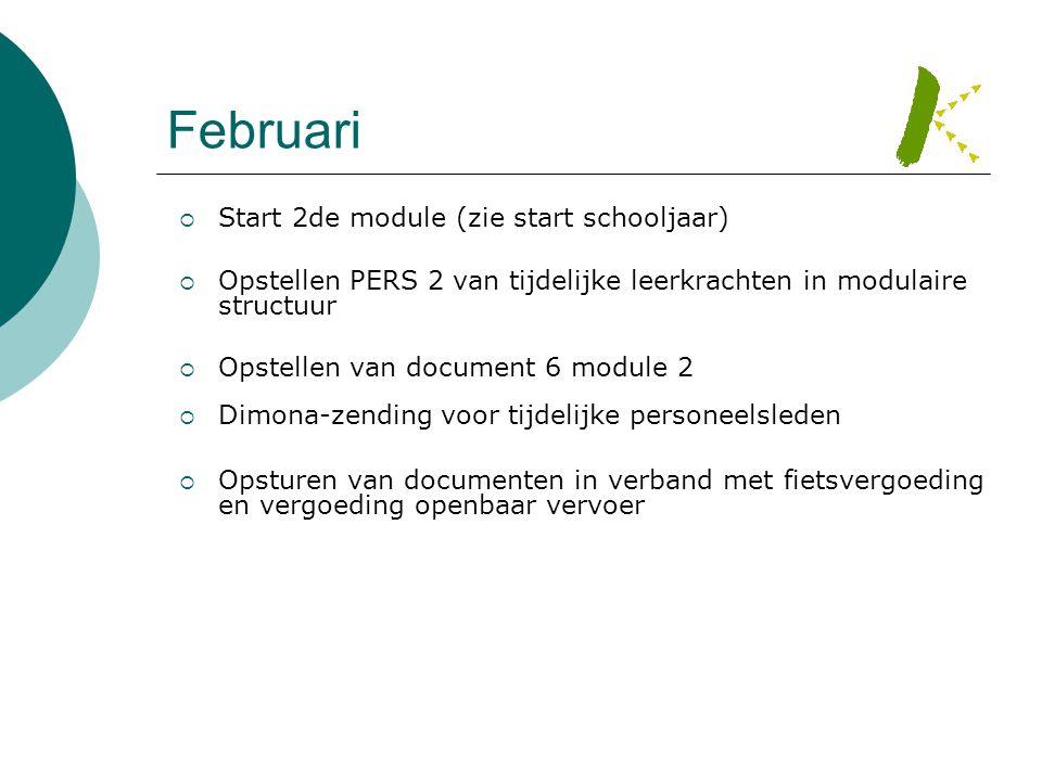 Februari  Start 2de module (zie start schooljaar)  Opstellen PERS 2 van tijdelijke leerkrachten in modulaire structuur  Opstellen van document 6 mo