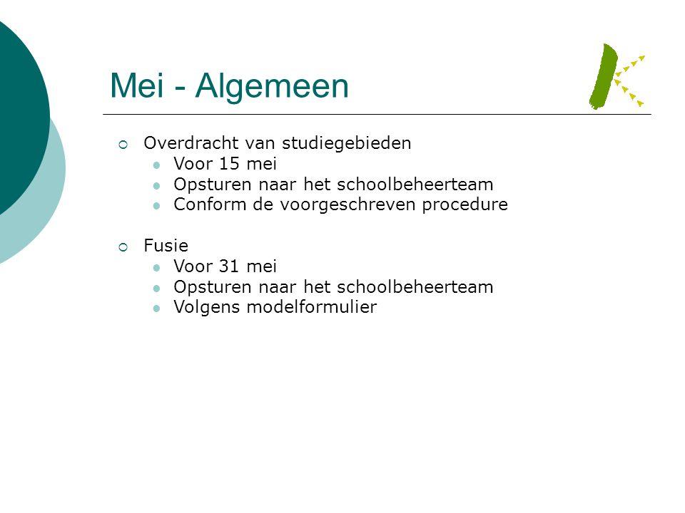 Mei - Algemeen  Overdracht van studiegebieden  Voor 15 mei  Opsturen naar het schoolbeheerteam  Conform de voorgeschreven procedure  Fusie  Voor