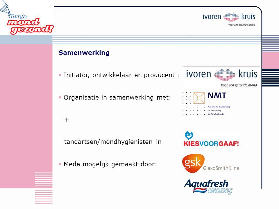 Samenwerking  Initiator, ontwikkelaar en producent :  Organisatie in samenwerking met: + tandartsen/mondhygiënisten in  Mede mogelijk gemaakt door: