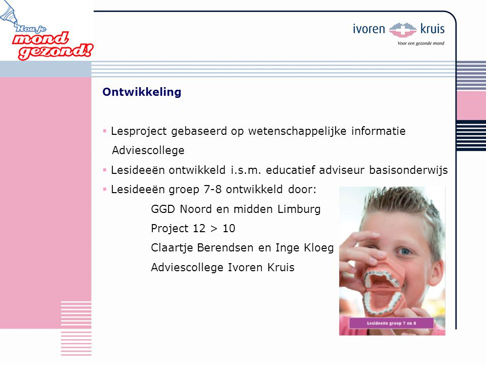 Ontwikkeling  Lesproject gebaseerd op wetenschappelijke informatie Adviescollege  Lesideeën ontwikkeld i.s.m. educatief adviseur basisonderwijs  Le