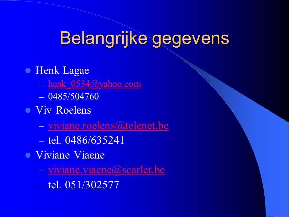 Belangrijke gegevens  Henk Lagae – henk_0534@yahoo.com henk_0534@yahoo.com – 0485/504760  Viv Roelens – viviane.roelens@telenet.be viviane.roelens@t