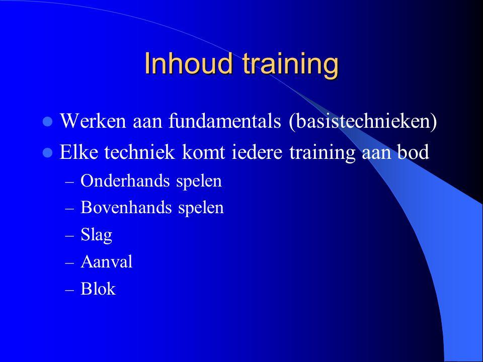 Inhoud training  Werken aan fundamentals (basistechnieken)  Elke techniek komt iedere training aan bod – Onderhands spelen – Bovenhands spelen – Sla