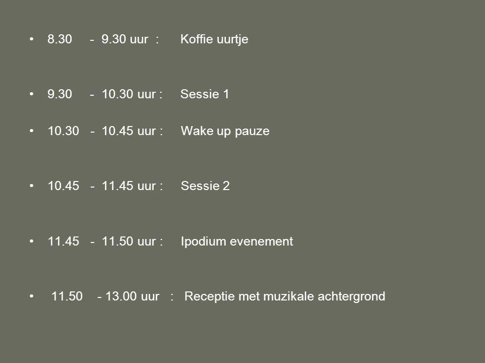 •8.30 - 9.30 uur : Koffie uurtje •9.30 - 10.30 uur : Sessie 1 •10.30 - 10.45 uur : Wake up pauze •10.45 - 11.45 uur : Sessie 2 •11.45 - 11.50 uur : Ipodium evenement • 11.50 - 13.00 uur : Receptie met muzikale achtergrond