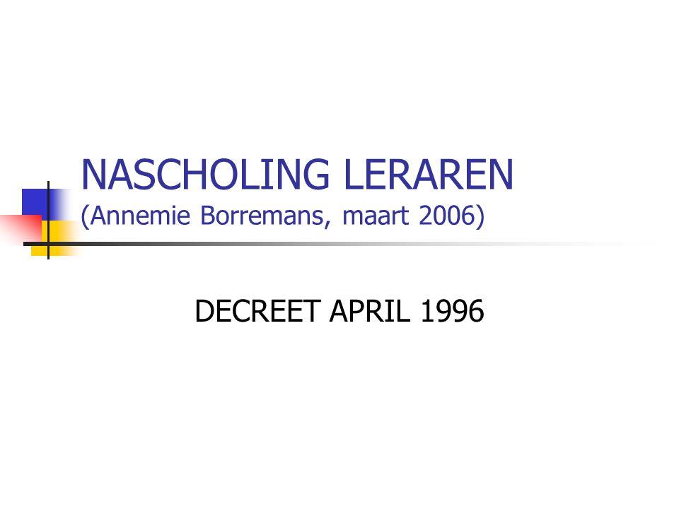 NASCHOLING LERAREN (Annemie Borremans, maart 2006) DECREET APRIL 1996
