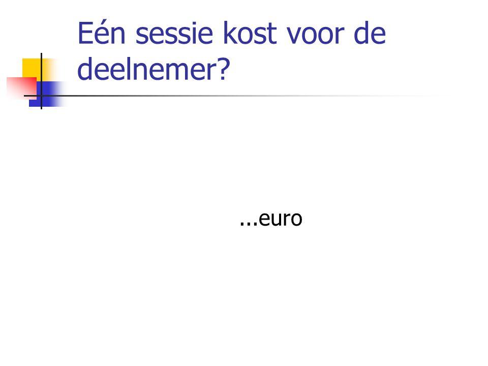 Eén sessie kost voor de deelnemer?...euro