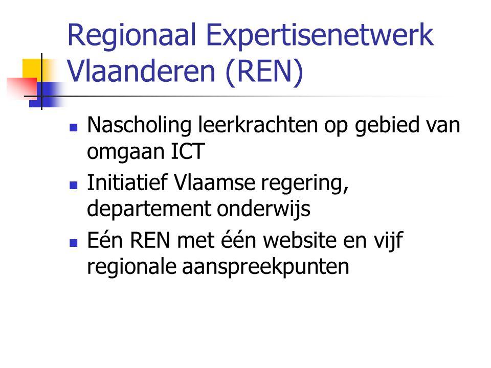 Regionaal Expertisenetwerk Vlaanderen (REN)  Nascholing leerkrachten op gebied van omgaan ICT  Initiatief Vlaamse regering, departement onderwijs 