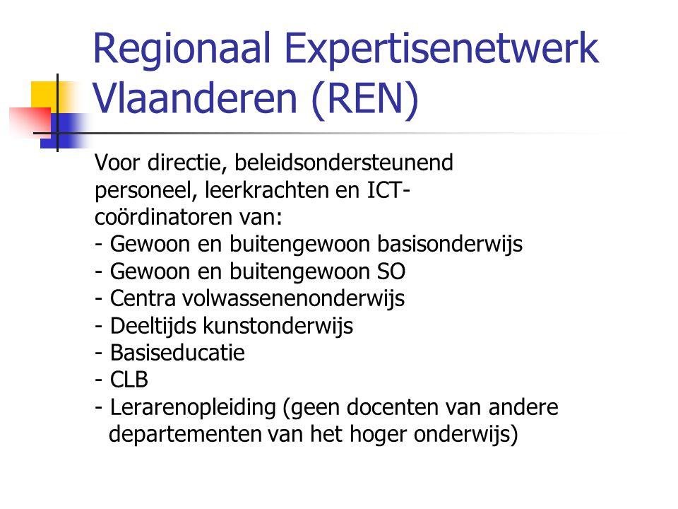 Regionaal Expertisenetwerk Vlaanderen (REN) Voor directie, beleidsondersteunend personeel, leerkrachten en ICT- coördinatoren van: - Gewoon en buiteng