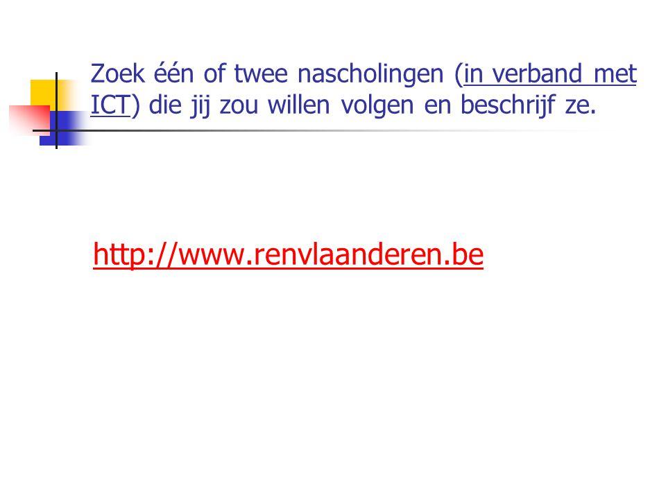 Zoek één of twee nascholingen (in verband met ICT) die jij zou willen volgen en beschrijf ze. http://www.renvlaanderen.be