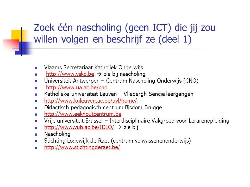 Zoek één nascholing (geen ICT) die jij zou willen volgen en beschrijf ze (deel 1)  Vlaams Secretariaat Katholiek Onderwijs  http://www.vsko.be  zie