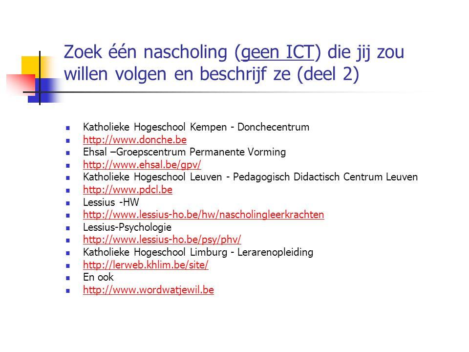 Zoek één nascholing (geen ICT) die jij zou willen volgen en beschrijf ze (deel 2)  Katholieke Hogeschool Kempen - Donchecentrum  http://www.donche.b