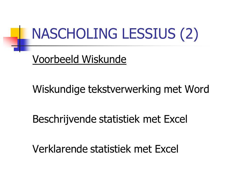 NASCHOLING LESSIUS (2) Voorbeeld Wiskunde Wiskundige tekstverwerking met Word Beschrijvende statistiek met Excel Verklarende statistiek met Excel
