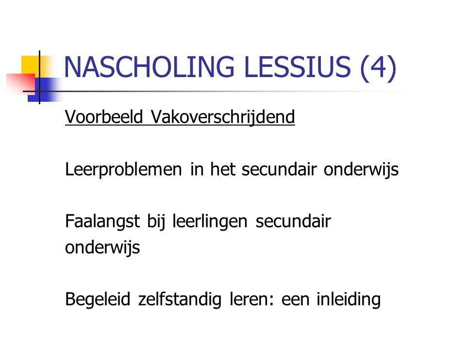 NASCHOLING LESSIUS (4) Voorbeeld Vakoverschrijdend Leerproblemen in het secundair onderwijs Faalangst bij leerlingen secundair onderwijs Begeleid zelf