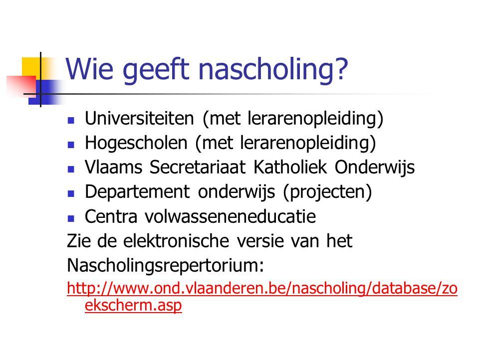 Wie geeft nascholing?  Universiteiten (met lerarenopleiding)  Hogescholen (met lerarenopleiding)  Vlaams Secretariaat Katholiek Onderwijs  Departe