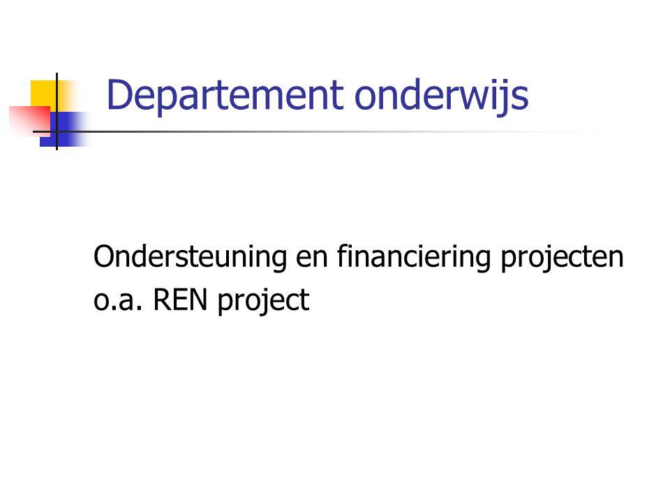 Departement onderwijs Ondersteuning en financiering projecten o.a. REN project