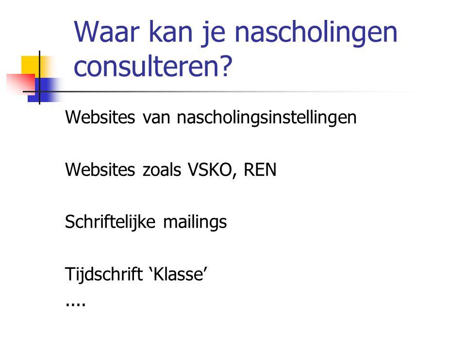 Waar kan je nascholingen consulteren? Websites van nascholingsinstellingen Websites zoals VSKO, REN Schriftelijke mailings Tijdschrift 'Klasse'....