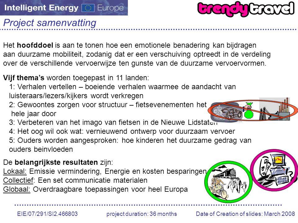 EIE/07/291/SI2.466803 project duration: 36 months Date of Creation of slides: March 2008 Project samenvatting Het hoofddoel is aan te tonen hoe een emotionele benadering kan bijdragen aan duurzame mobiliteit, zodanig dat er een verschuiving optreedt in de verdeling over de verschillende vervoerwijze ten gunste van de duurzame vervoervormen.