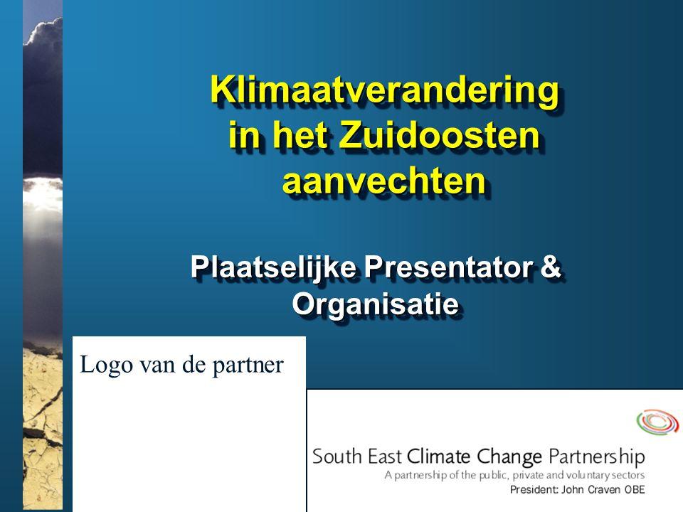 www.climatesoutheast.org.uk Klimaatverandering in het Zuidoosten aanvechten Plaatselijke Presentator & Organisatie Logo van de partner